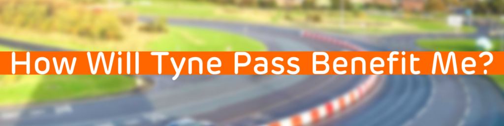 Header for the benefits of Tyne Pass